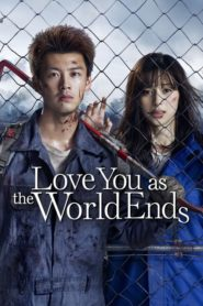Love You as the World Ends (Kimi to Sekai ga Owaru Hi ni) รักเธอตราบวันสิ้นโลก Season 1-2 (จบ)
